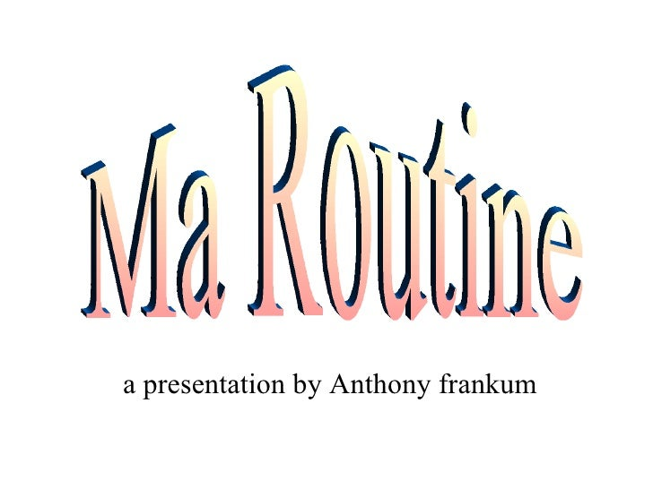 a presentation by Anthony frankum Ma Routine