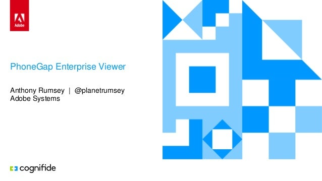 PhoneGap Enterprise Viewer Anthony Rumsey | @planetrumsey Adobe Systems