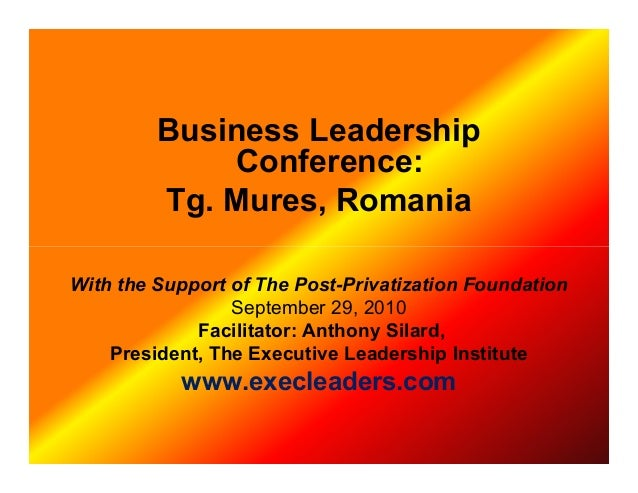 Business Leadership Conference: Tg. Mures, Romania With the Support of The Post-Privatization Foundation September 29, 201...