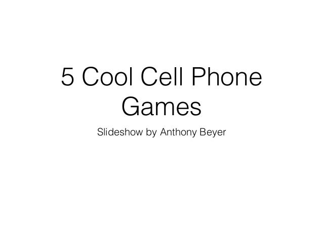 5 Cool Cell Phone Games Slideshow by Anthony Beyer