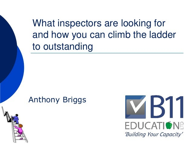 What inspectors are looking for and how you can climb the ladder to outstanding Anthony Briggs