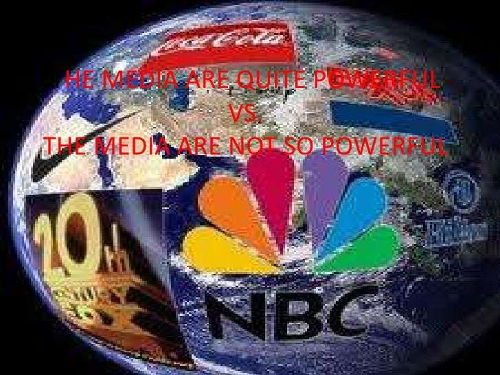 THE MEDIA ARE QUITE POWERFUL              VS.THE MEDIA ARE NOT SO POWERFUL