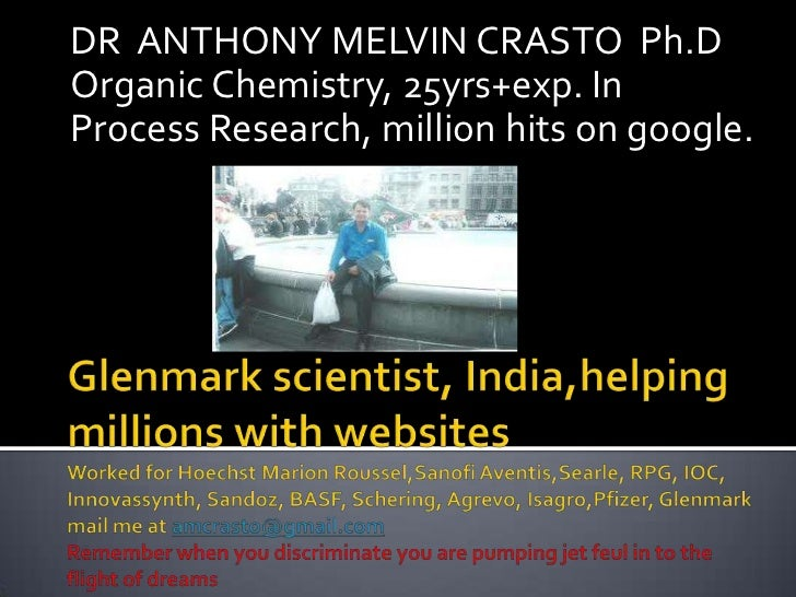 DR ANTHONY MELVIN CRASTO Ph.DOrganic Chemistry, 25yrs+exp. InProcess Research, million hits on google.