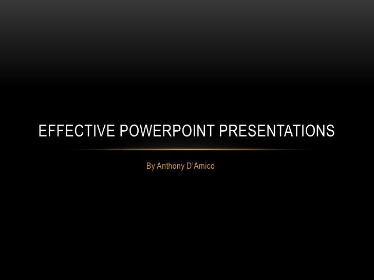 By Anthony D'Amico<br />Effective PowerPoint Presentations<br />