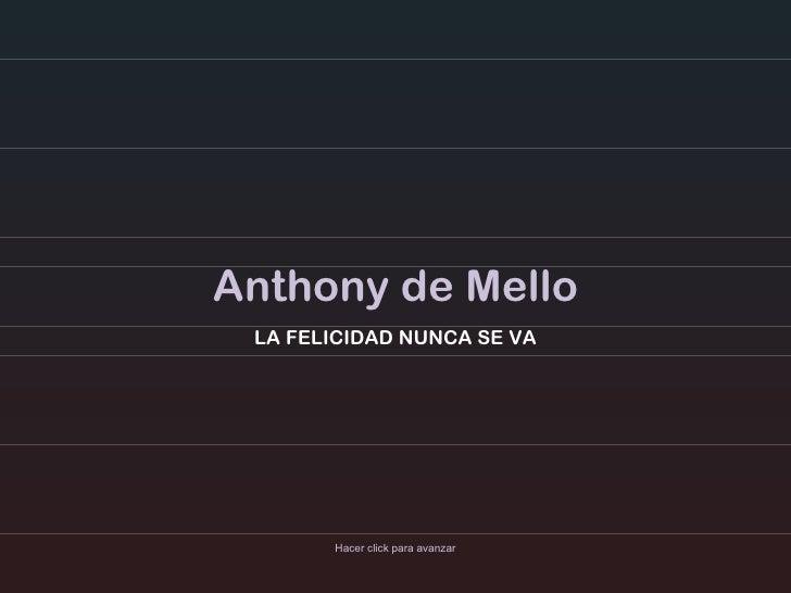 Anthony de Mello LA FELICIDAD NUNCA SE VA Hacer click para avanzar