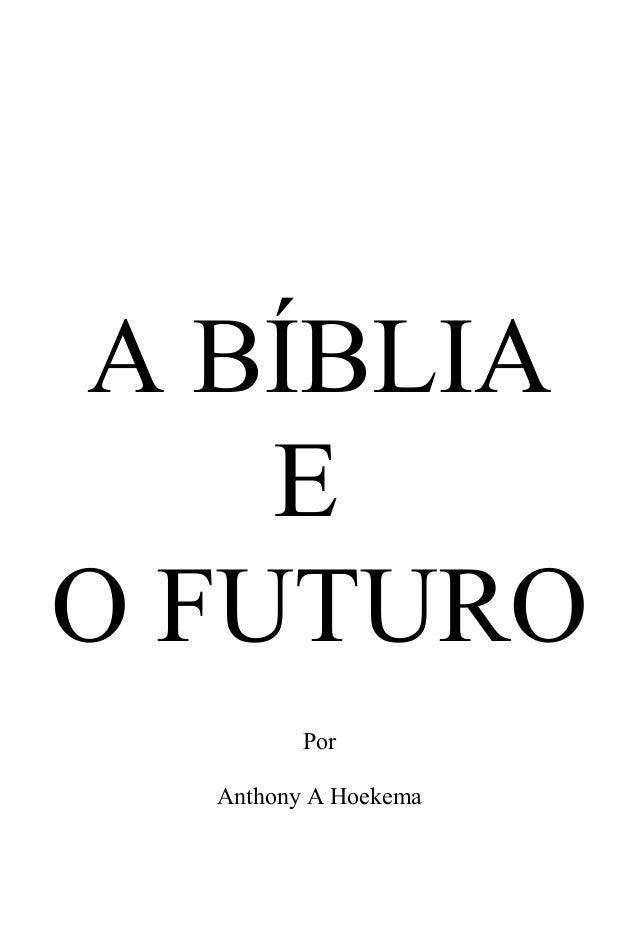 A BÍBLIA E O FUTURO Por Anthony A Hoekema