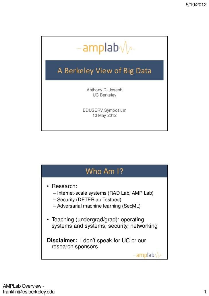 5/10/2012                           A Berkeley View of Big Data                                     Anthony D. Joseph     ...