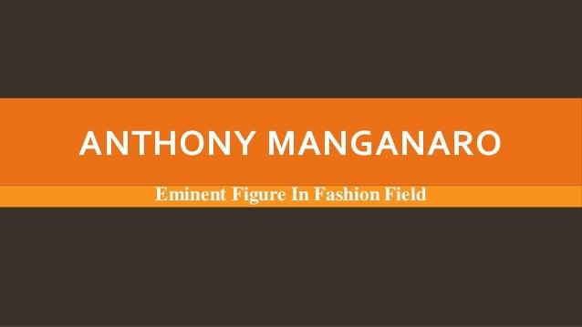 ANTHONY MANGANARO Eminent Figure In Fashion Field