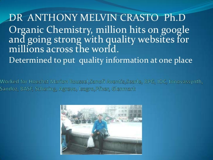 DR ANTHONY MELVIN CRASTO Ph.DOrganic Chemistry, million hits on googleand going strong with quality websites formillions a...