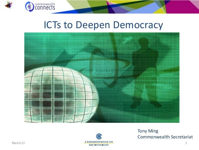 March 12 1 ICTs to Deepen Democracy Tony Ming Commonwealth Secretariat