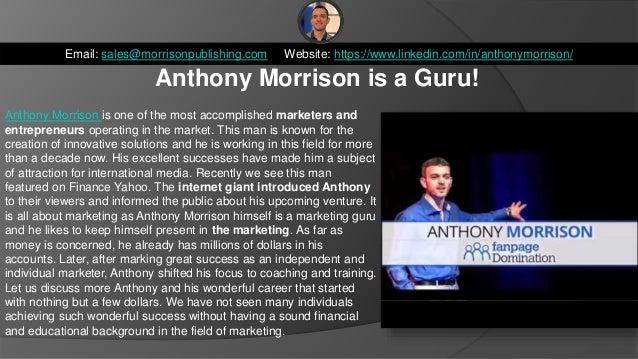 Anthony Morrison is a Guru! Email: sales@morrisonpublishing.com Website: https://www.linkedin.com/in/anthonymorrison/ Anth...