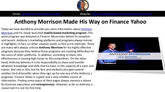 Anthony Morrison Made His Way on Finance Yahoo Email: sales@morrisonpublishing.com Website: https://www.linkedin.com/in/an...