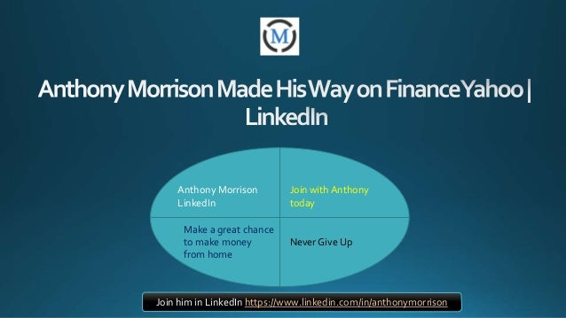 Anthony Morrison LinkedIn Join with Anthony today Make a great chance to make money from home Never Give Up Join him in Li...