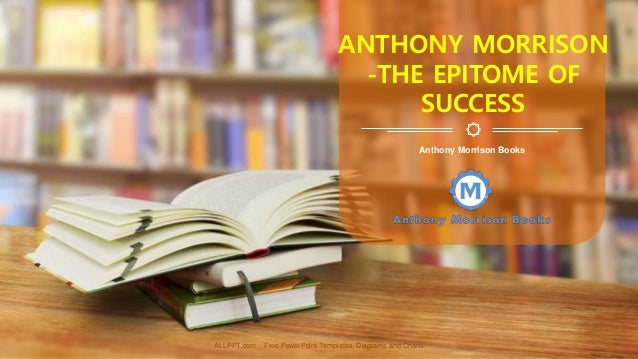 ALLPPT.com _ Free PowerPoint Templates, Diagrams and Charts Anthony Morrison Books ANTHONY MORRISON -THE EPITOME OF SUCCESS