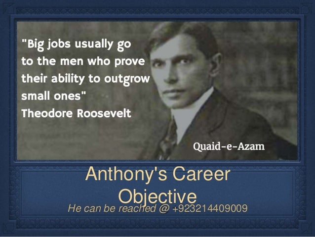 Anthony's Career ObjectiveHe can be reached @ +923214409009