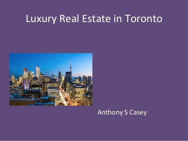 Luxury  Real  Estate  in  Toronto                        Anthony  S  Casey