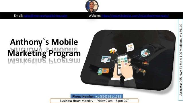 Anthony`s Mobile Marketing Program Email: sales@morrisonpublishing.com Website: https://www.linkedin.com/in/anthonymorriso...