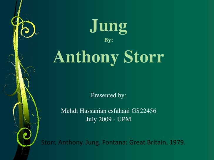 Jung<br />By:<br />Anthony Storr<br />Presented by:<br />Mehdi Hassanian esfahani GS22456<br />July 2009 - UPM<br />Storr,...