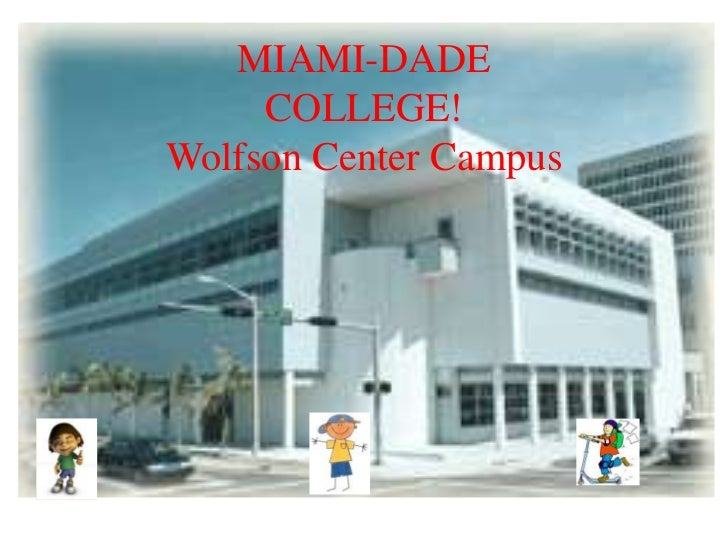 MIAMI-DADE     COLLEGE!Wolfson Center Campus