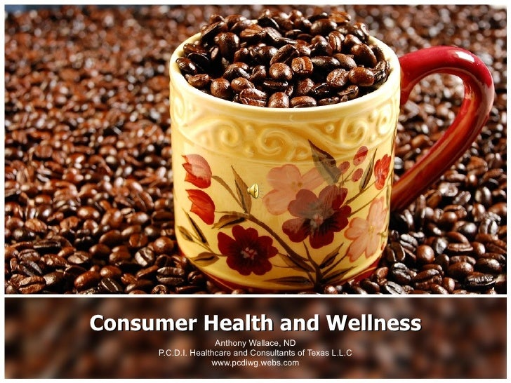 Anthony Wallace, ND  P.C.D.I. Healthcare and Consultants of Texas L.L.C www.pcdiwg.webs.com Consumer Health and Wellness
