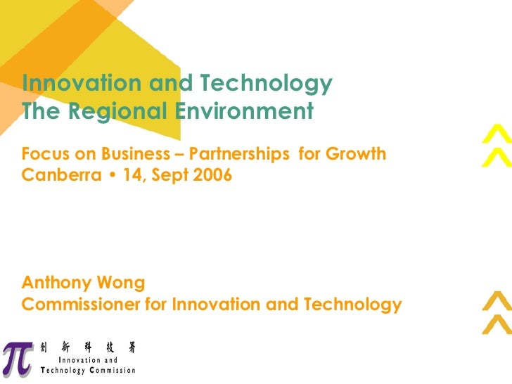 Focus on Business – Partnerships  for Growth Canberra • 14, Sept 2006 Anthony Wong Commissioner for Innovation and Technol...