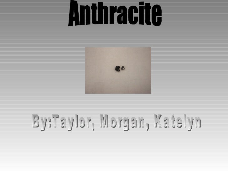 Anthracite By:Taylor, Morgan, Katelyn