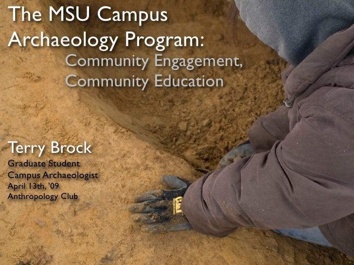 The MSU Campus Archaeology Program:              Community Engagement,              Community Education   Terry Brock Grad...