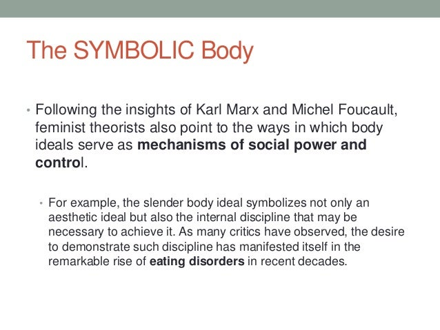 The SYMBOLIC Body • Following the insights of Karl Marx and Michel Foucault, feminist theorists also point to the ways in ...