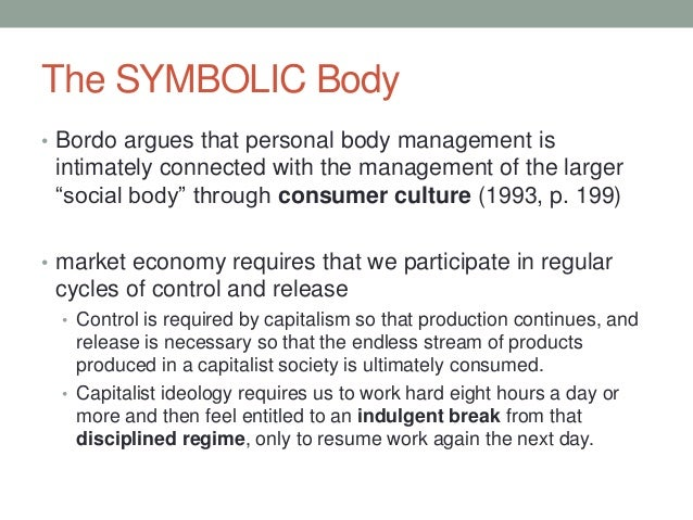 """The SYMBOLIC Body • Bordo argues that personal body management is intimately connected with the management of the larger """"..."""