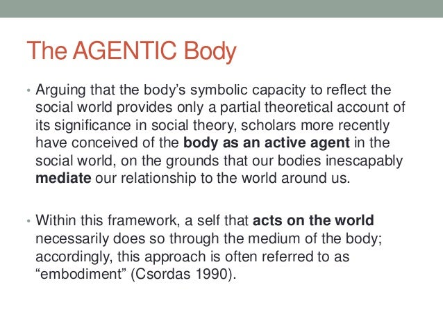 The AGENTIC Body • Arguing that the body's symbolic capacity to reflect the social world provides only a partial theoretic...