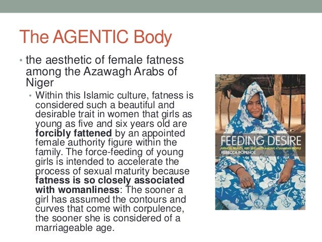 The AGENTIC Body • the aesthetic of female fatness among the Azawagh Arabs of Niger • Within this Islamic culture, fatness...