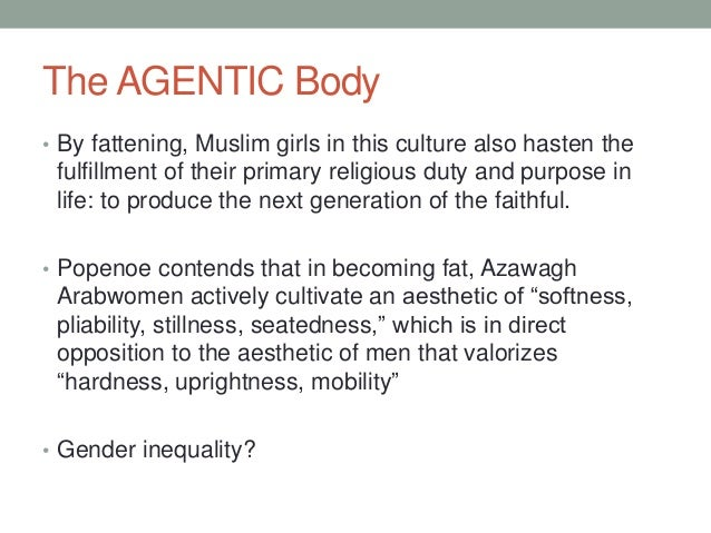 The AGENTIC Body • By fattening, Muslim girls in this culture also hasten the fulfillment of their primary religious duty ...