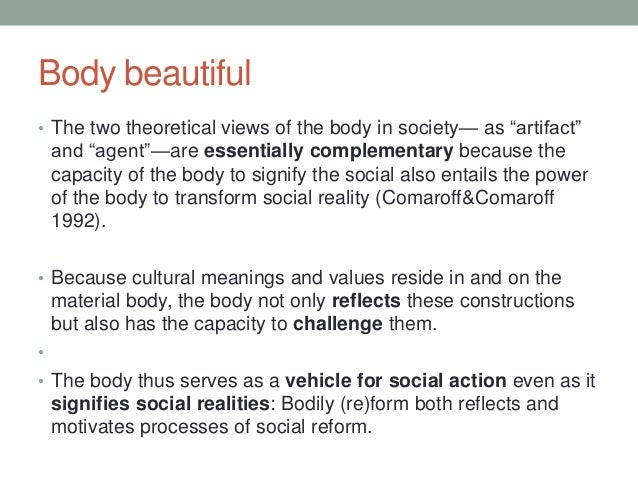 """Body beautiful • The two theoretical views of the body in society— as """"artifact"""" and """"agent""""—are essentially complementary..."""