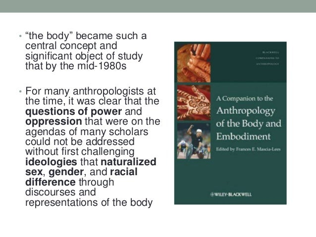 """• """"the body"""" became such a central concept and significant object of study that by the mid-1980s • For many anthropologist..."""
