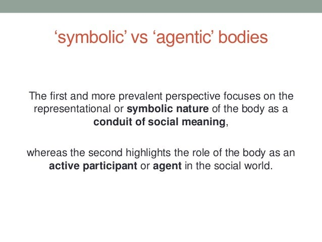 'symbolic' vs 'agentic' bodies The first and more prevalent perspective focuses on the representational or symbolic nature...