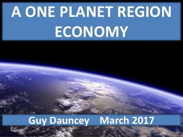 A ONE PLANET REGION ECONOMY Guy Dauncey March 2017