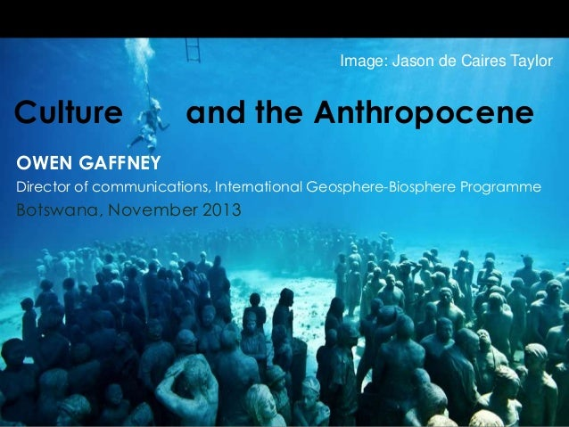 Image: Jason de Caires Taylor  Culture  and the Anthropocene  OWEN GAFFNEY Director of communications, International Geosp...