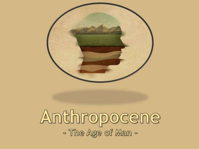 """an overview of anthropocene epoch [excerpt] the name holocene (""""recent whole"""")for the post-glacial geological epoch of the past ten to twelve thousand years seems to have been proposed for the."""
