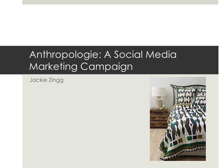 Anthropologie: A Social MediaMarketing CampaignJackie Zingg