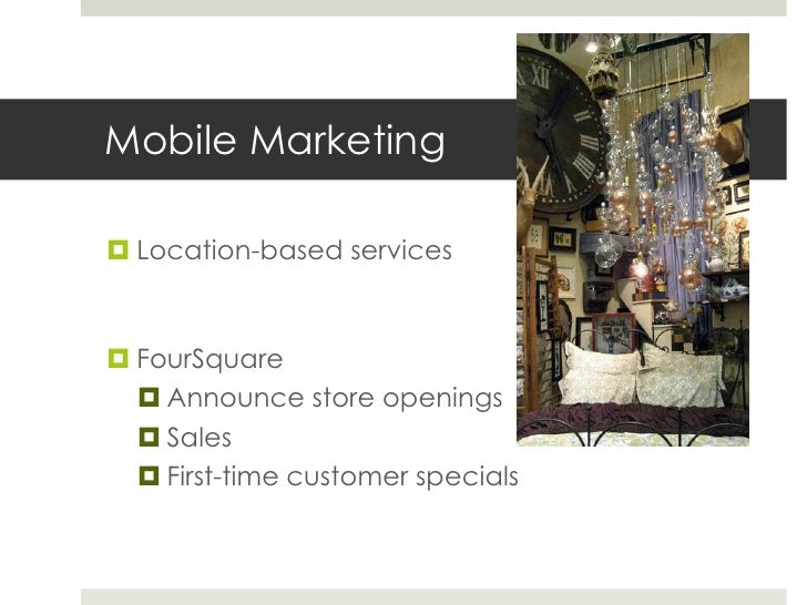 Mobile Marketing Location-based services FourSquare   Announce store openings   Sales   First-time customer specials