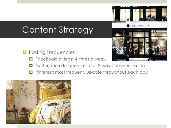 Content Strategy Posting Frequencies   FaceBook: at least 4 times a week   Twitter: more frequent; use for 2-way commun...