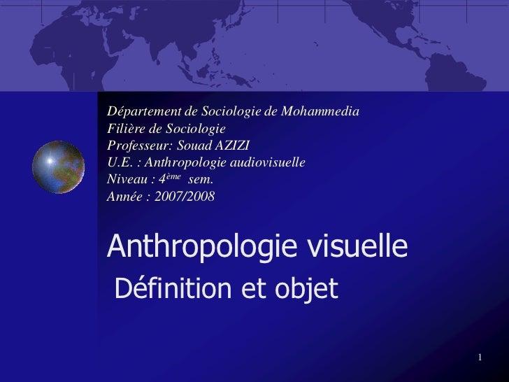 Département de Sociologie de MohammediaFilière de SociologieProfesseur: Souad AZIZIU.E. : Anthropologie audiovisuelleNivea...