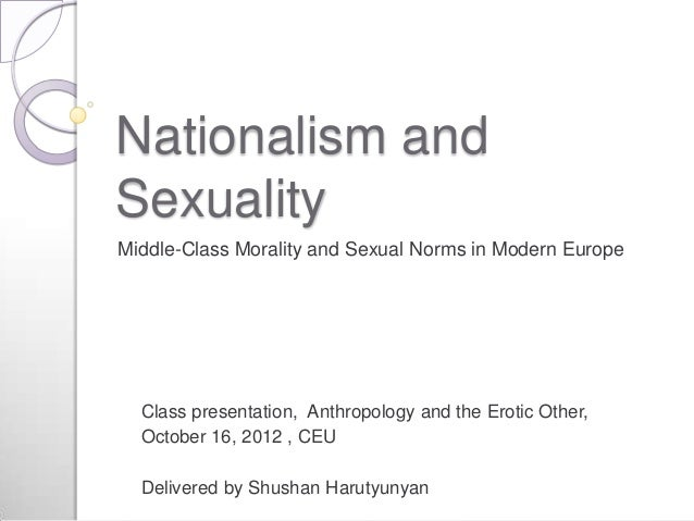 Nationalism andSexualityMiddle-Class Morality and Sexual Norms in Modern Europe  Class presentation, Anthropology and the ...