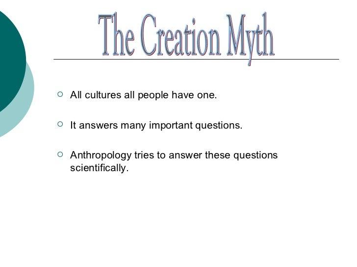 <ul><li>All cultures all people have one. </li></ul><ul><li>It answers many important questions. </li></ul><ul><li>Anthrop...