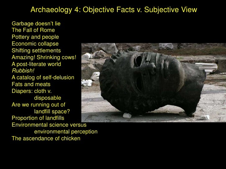 Archaeology 4: Objective Facts v. Subjective View<br />Garbage doesn't lie<br />The Fall of Rome<br />Pottery and people<b...