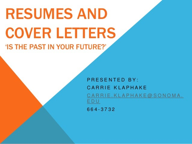 resumes and cover letters is the past in your future p r e s e n t e d b y c a r r i e k l a p h a k e
