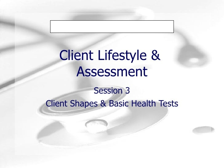 Client Lifestyle &  Assessment Session 3 Client Shapes & Basic Health Tests