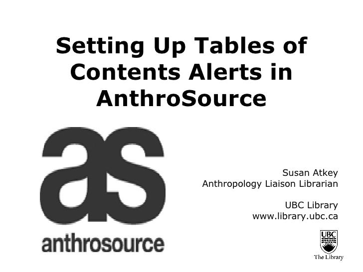 Setting Up Tables of Contents Alerts in AnthroSource Susan Atkey Anthropology Liaison Librarian UBC Library www.library.ub...