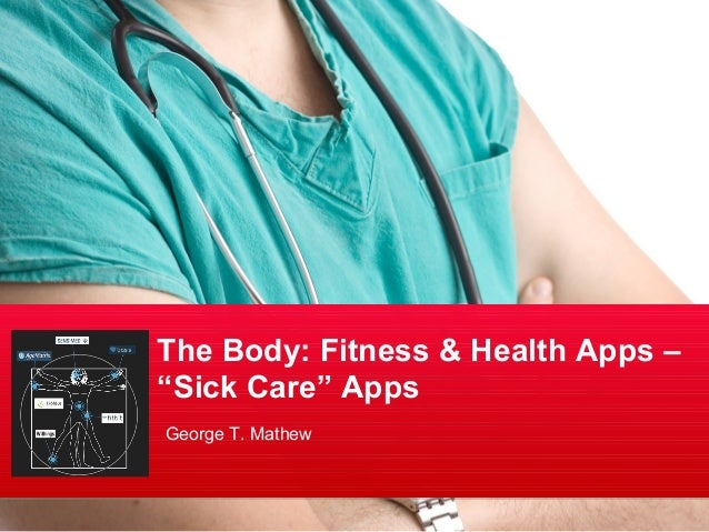 "The Body: Fitness & Health Apps –""Sick Care"" AppsGeorge T. Mathew"