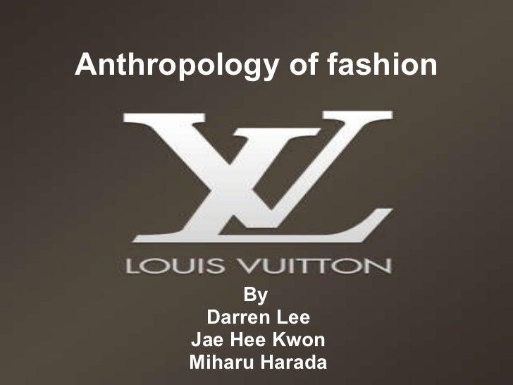 Anthropology of fashion By  Darren Lee Jae Hee Kwon Miharu Harada